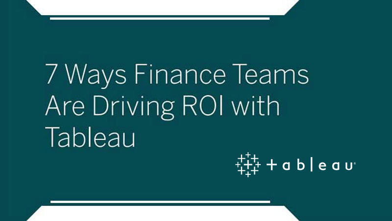 7 Ways Finance Teams Are Driving ROI with Tableau